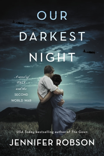 Our Darkest Night - A Novel of Italy and the Second World War ebook by Jennifer Robson