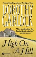High on a Hill ebook by Dorothy Garlock