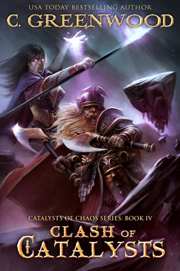 Clash of Catalysts - Catalysts of Chaos, #4 ebook by C. Greenwood