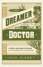 The Dreamer and the Doctor - A Modern Couple on the Edge of the Western Frontier ebook by Jack Nisbet