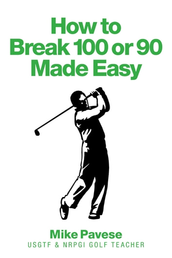 "How to ""Break 100 or 90 Made Easy"" ebook by Mike Pavese"