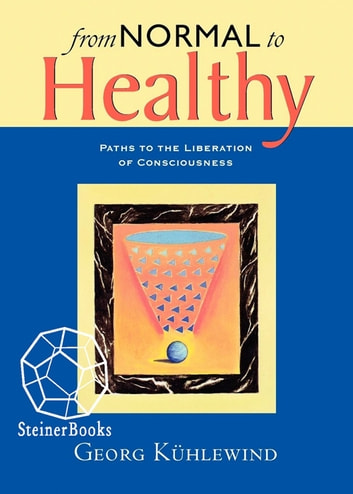 From Normal to Healthy - Paths to the Liberation of Consciousness ebook by Georg Kühlewind