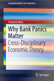 Why Bank Panics Matter - Cross-Disciplinary Economic Theory ebook by Frederick Betz