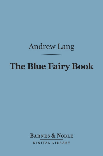The Blue Fairy Book (Barnes & Noble Digital Library) ebook by Andrew Lang