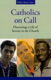 Catholics on Call - Discerning a Life of Service in the Church ebook by Robin Ryan CP