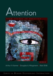 Attention: From Theory to Practice ebook by Arthur F. Kramer,Douglas A. Wiegmann,Alex Kirlik