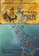 Darwin, Then and Now - The Most Amazing Story in the History of Science ebook by Richard William Nelson