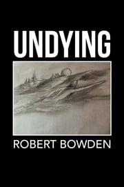 UNDYING ebook by Robert Bowden