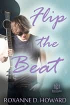 Flip the Beat ebook by Roxanne D Howard