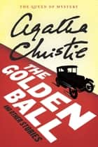 The Golden Ball And Other Stories ebook by Agatha Christie