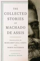 The Collected Stories of Machado de Assis ebook by Margaret Jull Costa, Robin Patterson, Joaquim Maria Machado de Assis,...