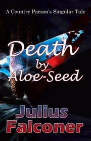 Death by Aloe-Seed - A Country Parson's Singular Tale ebook by Julius Falconer