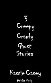 3 Creepy Crawly Ghost Stories ebook by Kassie Casey