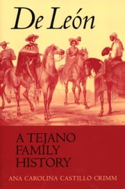 De León, a Tejano Family History ebook by Ana Carolina Castillo Crimm