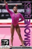 Simone Biles: Gymnastics Superstar - GymnStars Volume 6 ebook by Christine Dzidrums