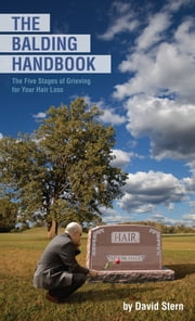 The Balding Handbook - The Five Stages of Grieving for Your Hair Loss ebook by David Stern