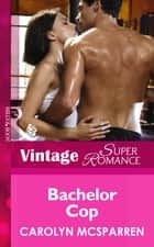 Bachelor Cop (Mills & Boon Vintage Superromance) (Count on a Cop, Book 44) ebook by Carolyn McSparren