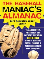 The Baseball Maniac's Almanac ebook by Sugar, Bert