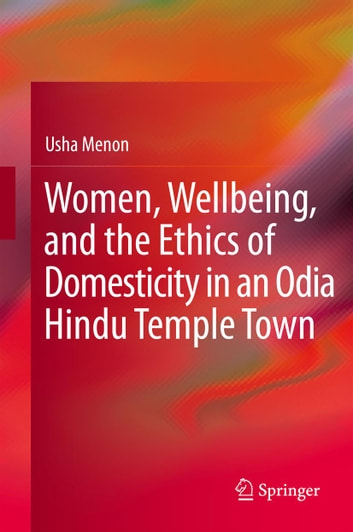 Women, Wellbeing, and the Ethics of Domesticity in an Odia Hindu Temple Town ebook by Usha Menon