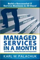 Managed Services in a Month: 2nd ed. ebook by Karl Palachuk