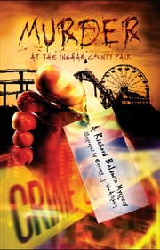 Murder at the Ingham County Fair ebook by Richard Baldwin