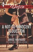 A Not-So-Innocent Seduction ebook by Janice Maynard