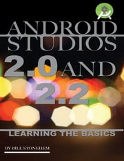 Android Studios 2.0 and 2.2: Learning the Basics ebook by Bill Stonehem