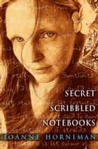 Secret Scribbled Notebooks ebook by Joanne Horniman