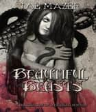 Beautiful Beasts - A Collection of Visceral Horror ebook by Jae Mazer