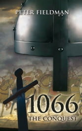 1066 The Conquest ebook by Peter Fieldman