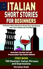 Italian Short Stories For Beginners 10 Clever Short Stories to Grow Your Vocabulary and Learn Italian the Fun Way ebook by Chris Stahl