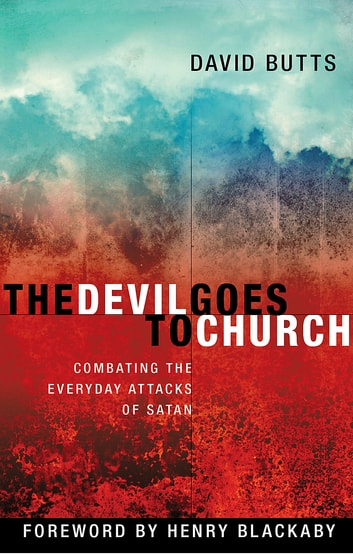 The Devil Goes to Church - Combating the Everyday Attacks of the Enemy eBook by David Butts