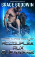 Accouplée aux guerriers ebook by Grace Goodwin