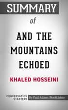 Summary of And the Mountains Echoed: A Novel by Khaled Hosseini | Conversation Starters ebook by Book Habits