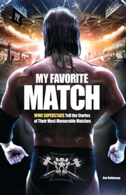 My Favorite Match - WWE Superstars Tell the Stories of Their Most Memorable Matches ebook by Jon Robinson