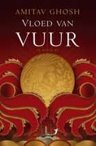 Vloed van vuur ebook by Ankie Blommesteijn, Amitav Ghosh