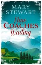 Nine Coaches Waiting - The twisty, unputdownable romantic suspense classic 電子書 by Mary Stewart