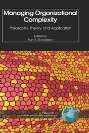 Managing Organizational Complexity: Philosophy, Theory and Application. Managing the Complex, Volume 1. ebook by Richardson, Kurt