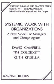 Systemic Work with Organizations - A New Model for Managers and Change Agents ebook by Campbell,Coldicott,Kinsella
