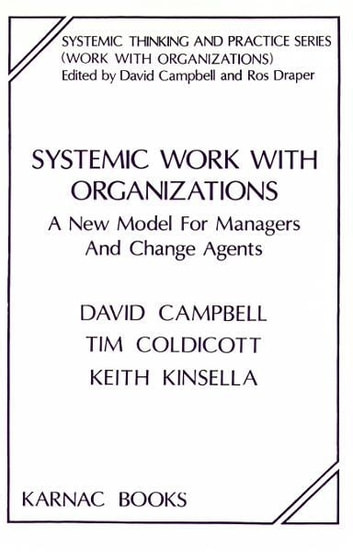 Systemic Work with Organizations - A New Model for Managers and Change Agents ebook by David Campbell,Tim Coldicott,Keith Kinsella