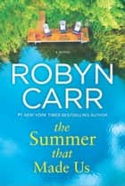The Summer That Made Us - A Novel 電子書籍 by Robyn Carr