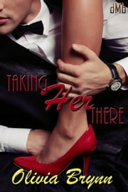 Taking Her There ebook by Olivia Brynn