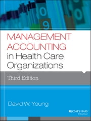 Management Accounting in Health Care Organizations ebook by David W. Young