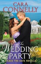 The Wedding Party - A Save the Date Novella eBook by Cara Connelly