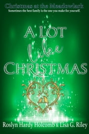 A Lot Like Christmas ebook by Lisa G. Riley, Roslyn Hardy Holcomb