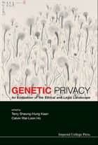 Genetic Privacy ebook by Terry Sheung-Hung Kaan,Calvin Wai-Loon Ho
