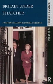 Britain under Thatcher ebook by Anthony Seldon,Daniel Collings
