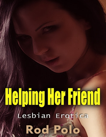 Helping Her Friend: Lesbian Erotica ebook by Rod Polo