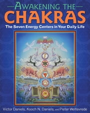 Awakening the Chakras - The Seven Energy Centers in Your Daily Life ebook by Victor Daniels, Kooch N. Daniels, Pieter Weltevrede,...