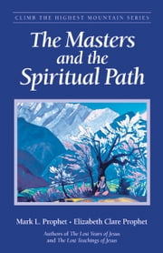 The Masters and the Spiritual Path ebook by Mark L. Prophet,Elizabeth Clare Prophet